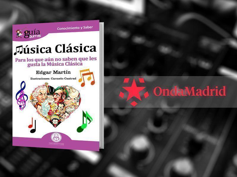 Edgar Martín y el GuíaBurros: Música clásica en el programa Madrid fin de semana, en Onda Madrid